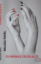 Cu mâinile celeilalte (fragment) by RalucaPavelAutor