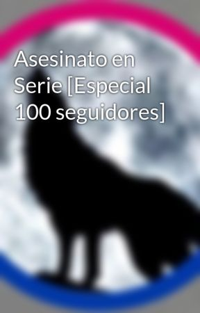 Asesinato en Serie [Especial 100 seguidores] by merodeadora68