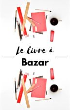 Le livre à bazar by Taylou698