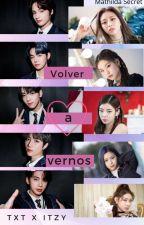 Volver A Vernos (TXT X ITZY) by MathildaSecret