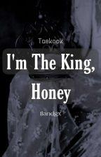 I'm The King, Honey / Taekook   by Ilandgx