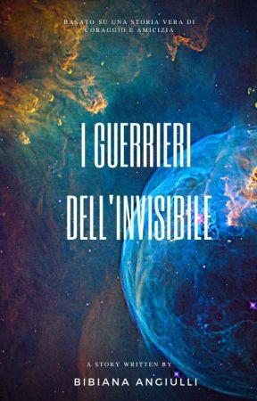I GUERRIERI DELL'INVISIBILE by BibianaAngiulli