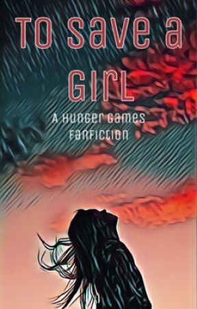 To Save a Girl- A Hunger Games Fanfiction by buckaroobelle