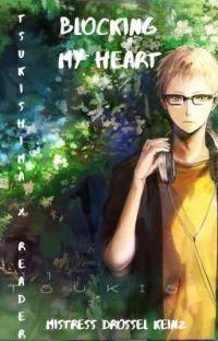 Blocking My Heart (Kei Tsukishima X Reader) cover