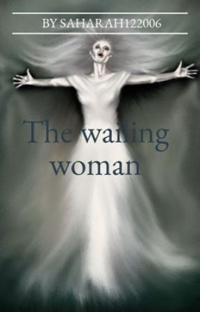 The wailing woman  by saharaH122006