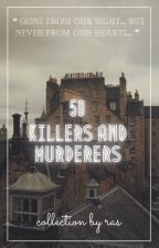 50 Killers and Murderers by _stabatouille_