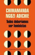 Todos Deberíamos Ser Feministas - Chimamanda Ngozi Adichie by librosfeministas