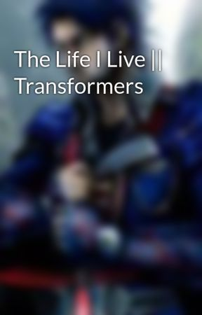 The Life I Live || Transformers by TransformersRules