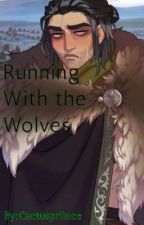 Running With the Wolves(Murielxreader) by cactuspriince