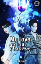 My Love is A Flower by Iamstandingonaplasti