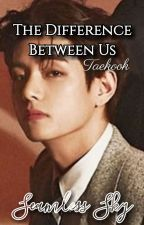 The Difference Between Us | Vkook/Taekook [On Hold] by 3dollar_swaeg