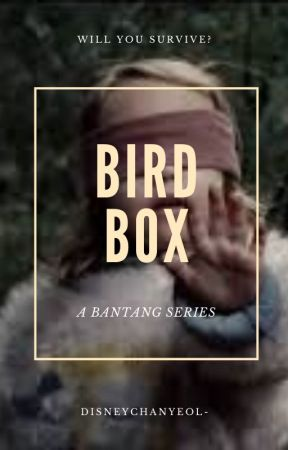 BIRD BOX by disneychanyeol-