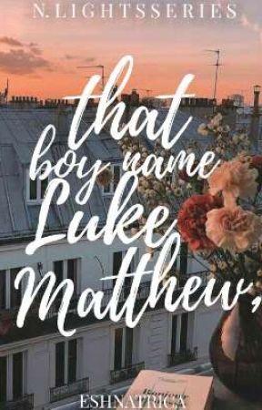 That Boy Name Luke Matthew, by eshnatrica