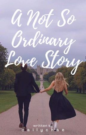 A Not So Ordinary Love Story by dailychae