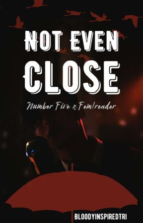 Not Even Close    Number Five x Fem!Reader by BloodyinspiredTri