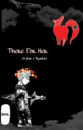 There For Her (A Ban × Reader) by Bongteeth