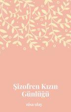 Şizofren Kızın Günlüğü by NisaUlay1