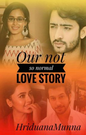 Our Not So Normal Love Story by HriduanaMunna