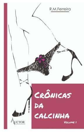 CRÔNICAS DA CALCINHA - CRÔNICAS ERÓTICAS (VOLUME 1) by RMFerreira