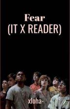 Fear(IT X READER) by xloha-
