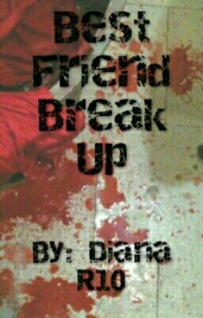 Best Friend Break-Up by xxdiannna