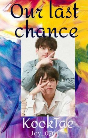 Our Last Chance ∆KookTae∆ by Joy_0701