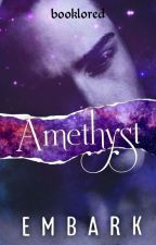 Amethyst 2. Embark ✓ [Editing Now] by booklored