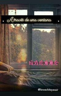A través de una ventana (Payton Moormeier y tú) - Terminada cover