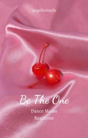 BE THE ONE - Dance Moms Imagines by angelicvinyls