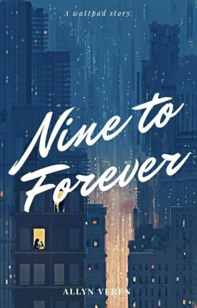Nine To Forever [Selesai]  by allynvrn