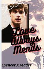 Love Always Mends (Spencer Reid X READER) by Bored_NGL