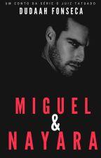MIGUEL & NAYARA: Um conto da série O Juiz Tatuado by dudaahfonseca