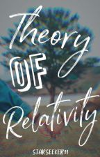 Theory of Relativity (UNDER REVISION) by starseeker11
