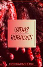 VIDAS ROBADAS © by Cinthya-Banderas