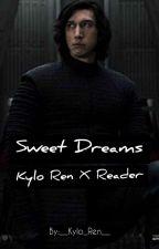 Sweet Dreams Kylo Ren X Reader  by __Kylo_Ren__