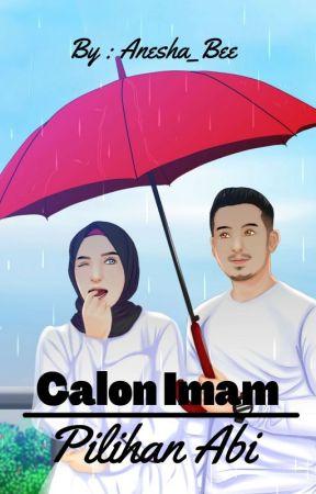 CALON IMAM PILIHAN ABI (END) by Anesha_bee