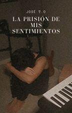La prisión de mis sentimientos by JoseTOazul