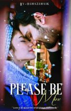 Please Be Mine  (Completed ✔) by Shazshaik
