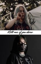 Kill me, if you dare (Billie Eilish) by BILLIE-I-S-QUEEN