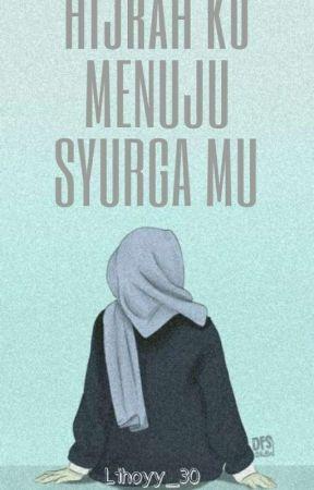 Hijrah Ku Menuju Syurga Mu by Lihoyy_30
