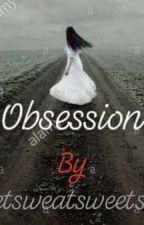 Obsession by sweetsweatsweetsweat