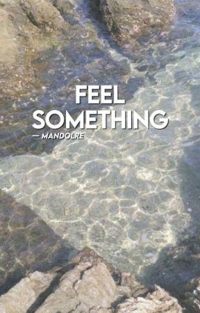 Feel something ✓ by mandolore