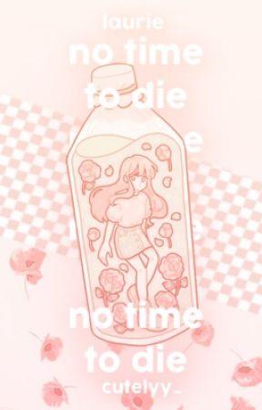 no time to die , by BOYSINPEACH