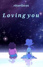 Loving you (Steven Universe Oneshots)  by riverloves