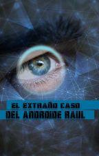 El caso del androide Raúl by Hikari_Yuu