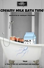 Creamy Milk Bath Time by FanFicBuddies_