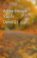 Adına Hikaye Yazılır Dereli'21 by AnonimAmaDereli