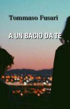 A UN BACIO DA TE by TommasoFusari3