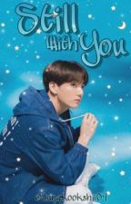 STILL WİTH YOU /JK by Jungkookshii09