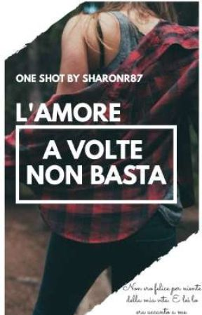 L'AMORE A VOLTE NON BASTA - ONE SHOT by SharonR87